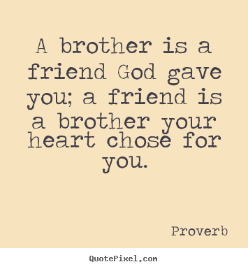 High Quality Proverb Image Quotes   A Brother Is A Friend God Gave You; A Friend Is