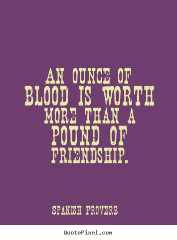 Quotes In Spanish About Friendship Cool Friendship Quotes  An Ounce Of Blood Is Worth More Than A Pound