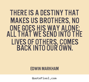 How to make picture quotes about friendship - There is a destiny that makes us brothers,..