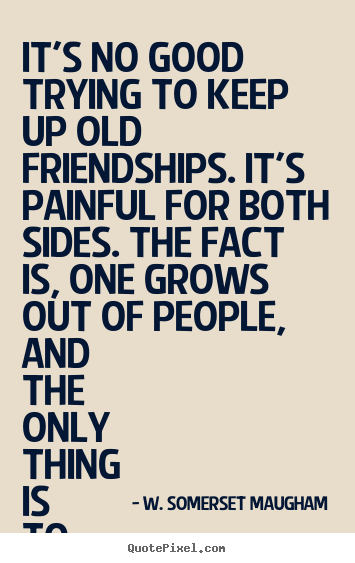 Quotes About Friendship Ending Simple Make Picture Quotes About Friendship  It's No Good Trying To Keep
