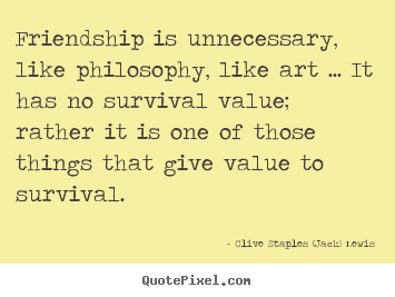 Clive Staples (Jack) Lewis image sayings - Friendship is unnecessary, like philosophy, like art.. - Friendship quote