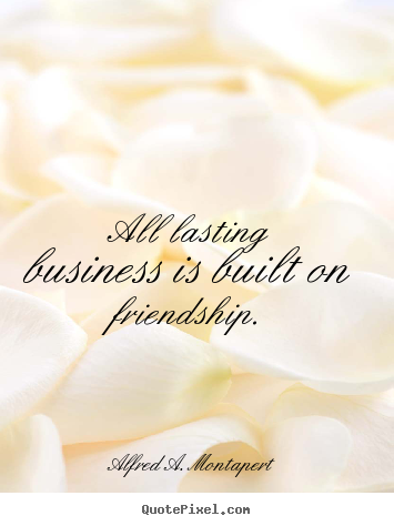 Make Picture Quotes About Friendship All Lasting Business Is Built Cool Quotes About Lasting Friendship