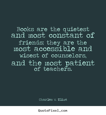 charles w eliot picture quotes books are the quietest and most