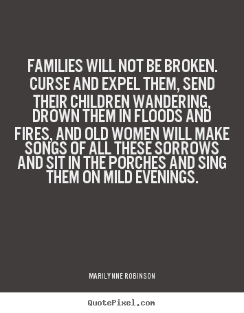 Friendship quotes - Families will not be broken. curse and expel..