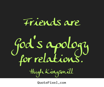 Quote To Friends About Friendship Inspiration Quotes  Friends Are God's Apology For Relations.