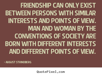 August Strindberg poster quotes - Friendship can only exist between persons with similar interests and points.. - Friendship quotes