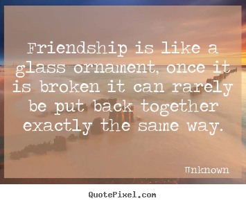 Friendship Is About Quotes New Quotes About Friendship  Friendship Is Like A Glass Ornament