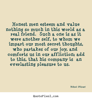 Quotes About Honesty In Friendship Simple Bidpai Pilpay Picture Quote  Honest Men Esteem And Value