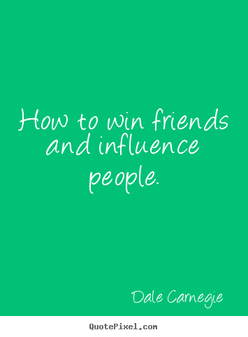 Friendship quote - How to win friends and influence people.