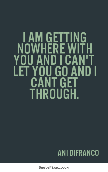 Design picture quotes about friendship - I am getting nowhere with you and i can't..