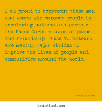 I am proud to represent these men and women who empower people.. Kenny Marchant top friendship quotes