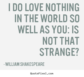 I Do Love Nothing In The World So Well As.. William Shakespeare Popular  Friendship