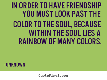 Create custom picture quotes about friendship - In order to have friendship you must look past the..
