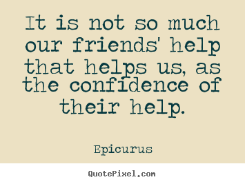 Help Quotes Captivating Epicurus Poster Quotes  It Is Not So Much Our Friends' Help That