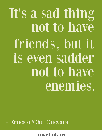 Ernesto 'Che' Guevara Poster Quote It's A Sad Thing Not To Have Delectable Quotation About Sad Friendship