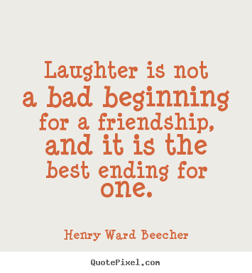 Henry Ward Beecher Picture Sayings Laughter Is Not A Bad Beginning Awesome Quotes About Friendship And Laughter