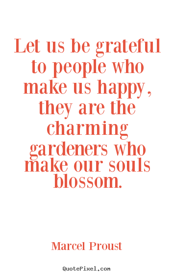 Quotes about friendship - Let us be grateful to people who make us happy,..