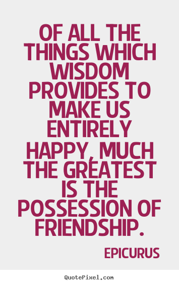 All Quotes Extraordinary Friendship Quotes  Of All The Things Which Wisdom Provides To