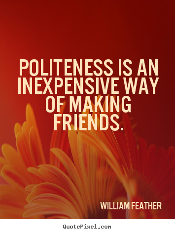 Make personalized picture quotes about friendship - Politeness is an inexpensive way of making friends.