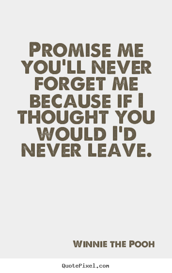 Create custom picture quotes about friendship - Promise me you'll never forget me because if i thought you..