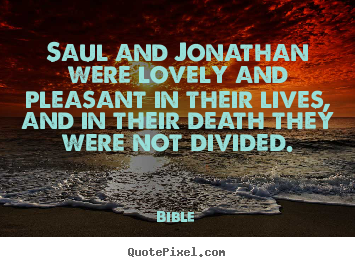 Bible picture quotes - Saul and jonathan were lovely and pleasant in their lives,.. - Friendship quotes