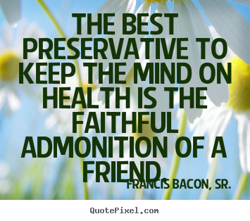 Friendship quotes - The best preservative to keep the mind on..