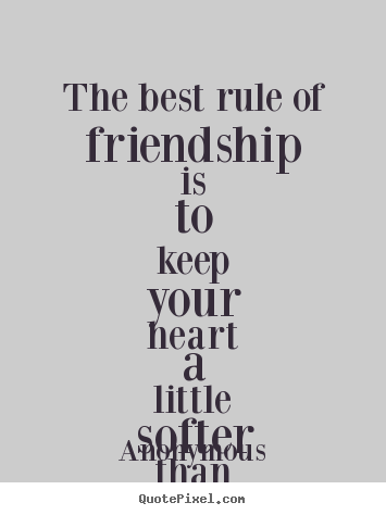 Create Graphic Picture Quotes About Friendship   The Best Rule Of Friendship  Is To Keep Your