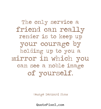 How to design picture quotes about friendship - The only service a friend can really render is to..