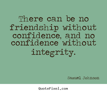 Friendship quote - There can be no friendship without confidence, and no confidence without..