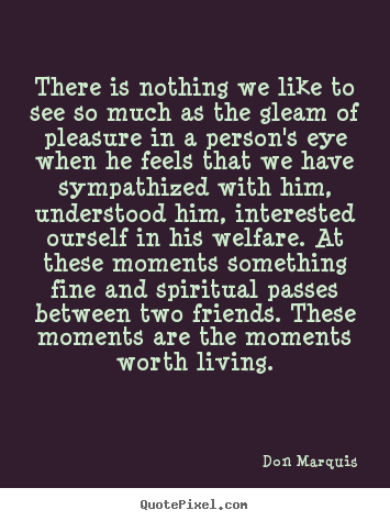 Incroyable Quotes About Friendship   There Is Nothing We Like To See So Much As The  Gleam