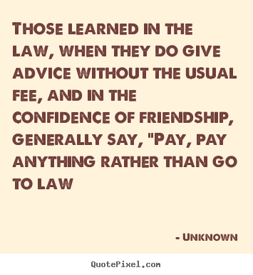 Friendship sayings - Those learned in the law, when they do give..