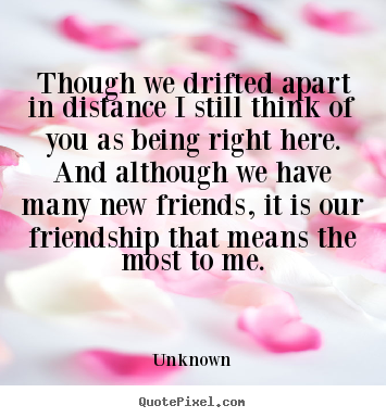 Friendship Quotes   Though We Drifted Apart In Distance I Still Think Of  You.
