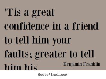 Design Photo Quotes About Friendship Tis A Great Confidence In A