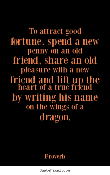 Quotes about friendship - To attract good fortune, spend a new penny on an old friend, share an..