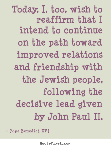 Friendship quotes - Today, i, too, wish to reaffirm that i intend to continue..