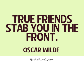 Quotes About True Friendship Delectable About Friendship  True Friends Stab You In The Front.