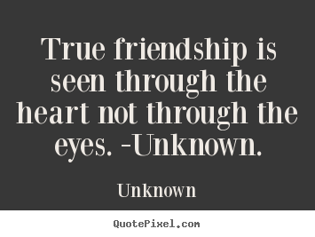 Unknown picture quotes - True friendship is seen through the heart not through.. - Friendship quotes