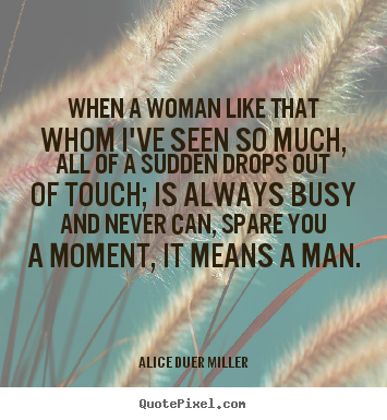 Friendship quote - When a woman like that whom i've seen so much, all of a sudden drops..
