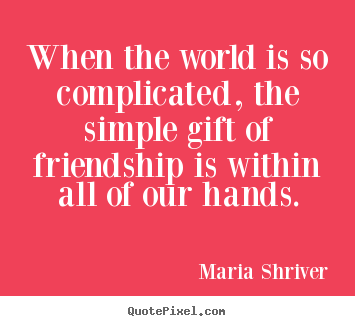 Simple Quotes About Friendship Beauteous Customize Picture Quotes About Friendship  When The World Is So