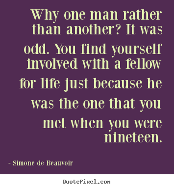 Friendship quotes - Why one man rather than another? it was odd. you find yourself..