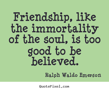 ralph waldo emerson essays friendship I read a poem about friendship by ralph waldo emerson this poem precedes his essay on friendship dedicated to my friends, both real life and virtual.