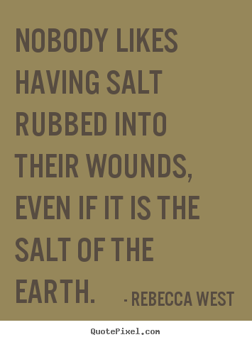 Rebecca West picture quotes - Nobody likes having salt rubbed into their wounds,.. - Friendship quote