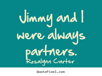 Friendship quotes - Jimmy and i were always partners.