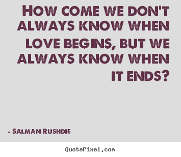 Create custom picture quotes about friendship - How come we don't always know when love begins, but we always..