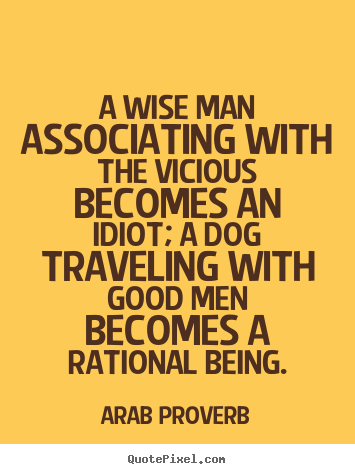 Friendship quotes - A wise man associating with the vicious becomes..