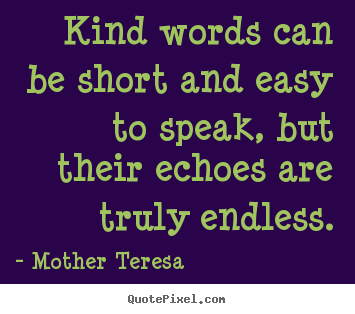 Mother Teresa Picture Quotes   Kind Words Can Be Short And Easy To Speak,  But