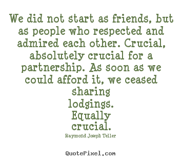 Design image sayings about friendship - We did not start as friends, but as people who respected..