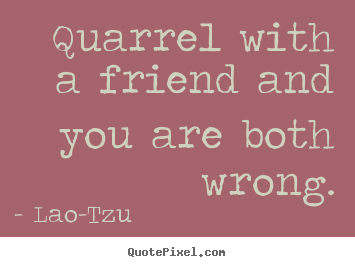 Funny Quotes About Lovers Quarrel : Lao-tzu Picture Quotes - QuotePixel