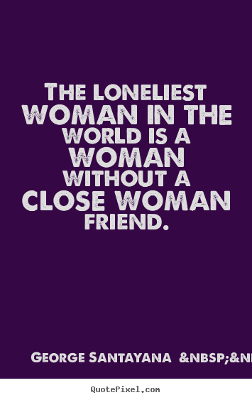 http://quotepixel.com/images/quotes/friendship/sayings-the-loneliest-woman_18109-3.png
