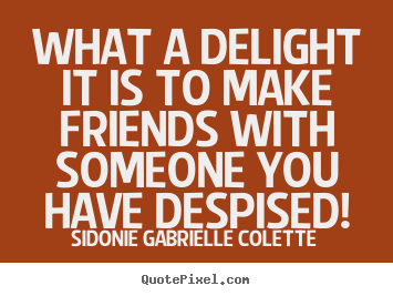 Friendship quotes - What a delight it is to make friends with someone you have..